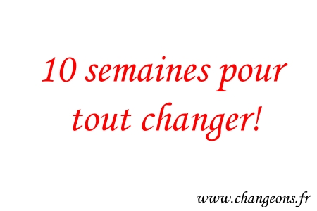 10 Semaines Pour Tout Changer Changeons