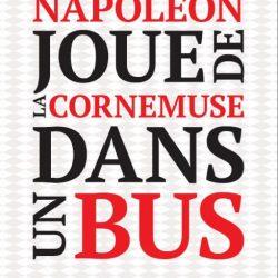 Napoléon joue de la Cornemuse dans un bus - Jean-Yves Ponce avis - changeons