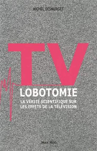tv lobotomie michel desmurget - changeons