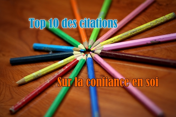 top 10 des citations sur la confiance en soi changeons. Black Bedroom Furniture Sets. Home Design Ideas