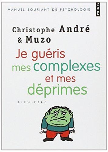 je guéris de mes complexes et de mes deprimes - Christophe André & Muzo