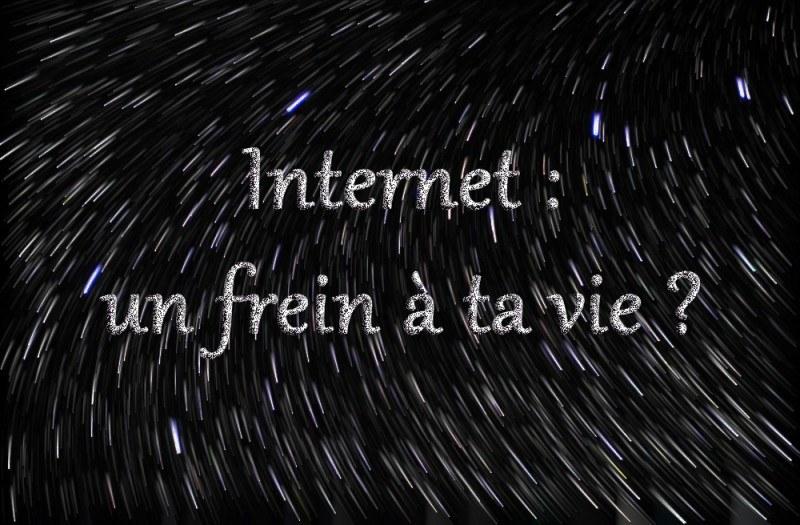 internet est un frein à ta vie - changeons