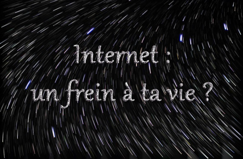 les problèmes d'Internet : internet est un frein à ta vie - changeons