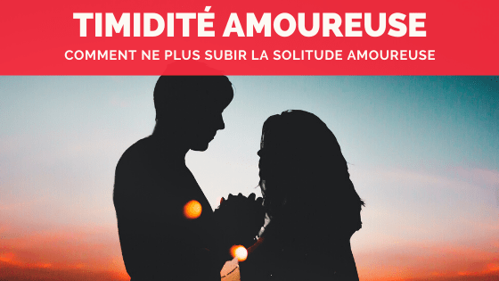 solitude amoureuse timidité - changeons