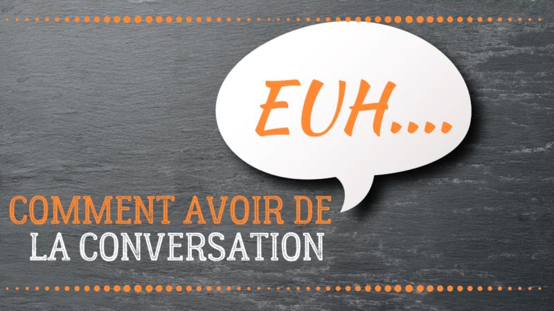 comment avoir de la conversation
