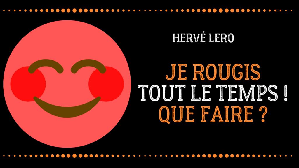 je rougis beaucoup - Hervé Lero
