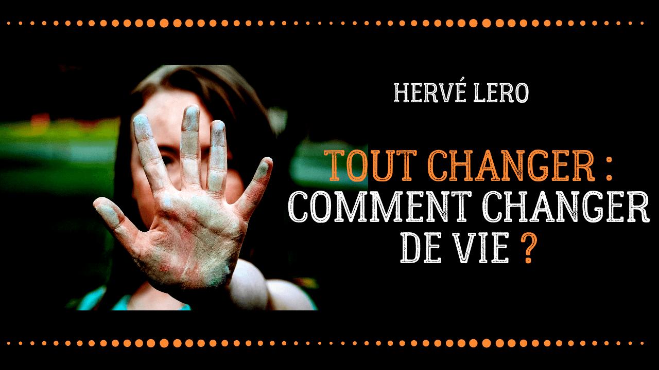 tout changer - changer de vie Hervé Lero