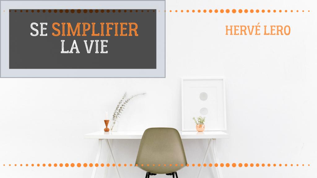 simplifier sa vie Hervé Lero