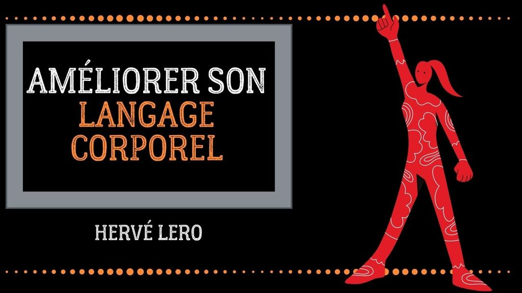 améliorer son body language - Hervé Lero