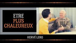 devenir plus chaleureux Hervé Lero