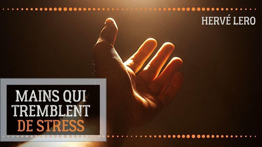 mains qui tremblent de stress Hervé Lero