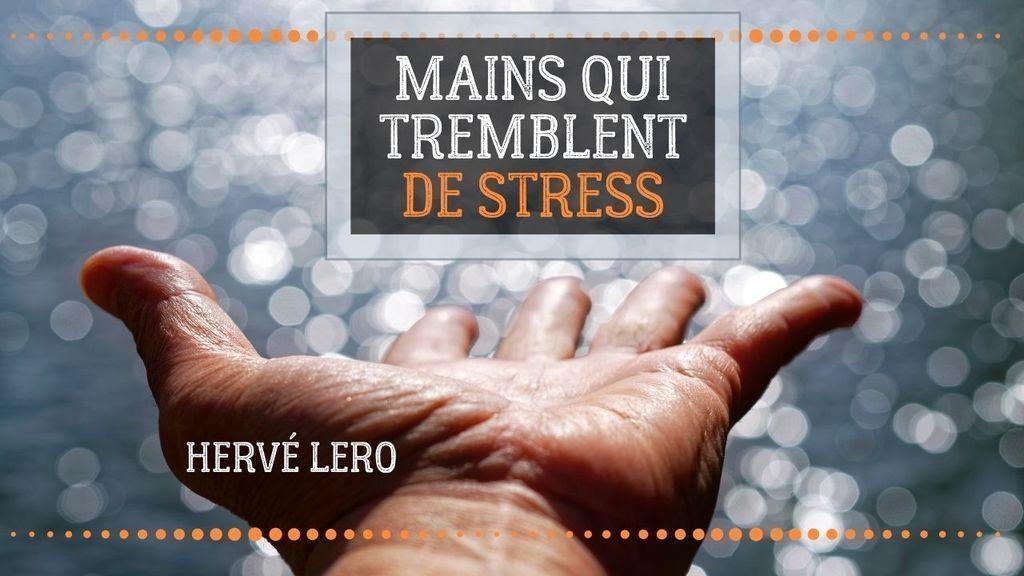 mains qui tremblent stress