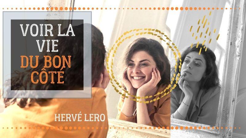 voir la vie du bon côté Hervé Lero